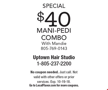 Special $40 Mani-Pedi Combo. With Mandie 805-769-0143. No coupon needed. Just call. Not valid with other offers or prior services. Exp. 10-19-18. Go to LocalFlavor.com for more coupons.