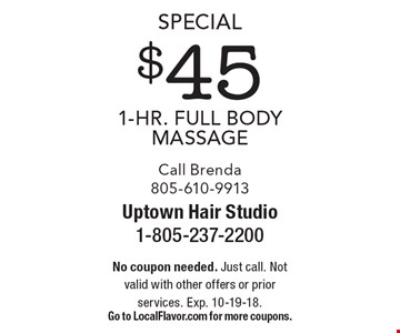 Special $45 1-Hr. Full Body Massage. Call Brenda 805-610-9913. No coupon needed. Just call. Not valid with other offers or prior services. Exp. 10-19-18. Go to LocalFlavor.com for more coupons.