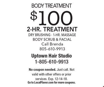 Body Treatment. $100 2-Hr. Treatment. Dry Brushing - 1-Hr. Massage. Body Scrub & Facial Call Brenda 805-610-9913. No coupon needed. Just call. Not valid with other offers or prior services. Exp. 12-14-18. Go to LocalFlavor.com for more coupons.