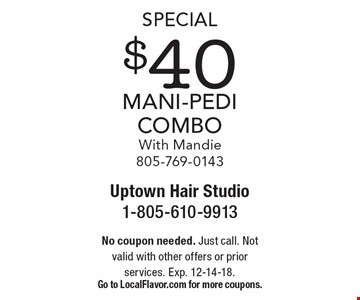 Special $40 Mani-Pedi Combo With Mandie 805-769-0143. No coupon needed. Just call. Not valid with other offers or prior services. Exp. 12-14-18. Go to LocalFlavor.com for more coupons.