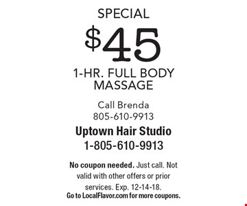 Special $45 1-Hr. Full Body Massage. Call Brenda 805-610-9913. No coupon needed. Just call. Not valid with other offers or prior services. Exp. 12-14-18. Go to LocalFlavor.com for more coupons.