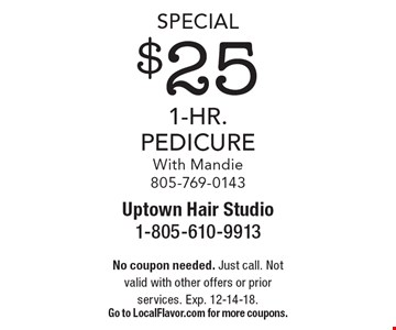 Special $25 1-Hr. Pedicure With Mandie 805-769-0143. No coupon needed. Just call. Not valid with other offers or prior services. Exp. 12-14-18. Go to LocalFlavor.com for more coupons.