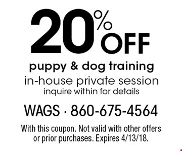 20% Off puppy & dog training. In-house private session. Inquire within for details. With this coupon. Not valid with other offers