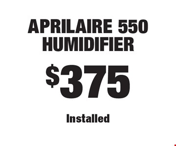 $375 Aprilaire 550 Humidifier Installed.