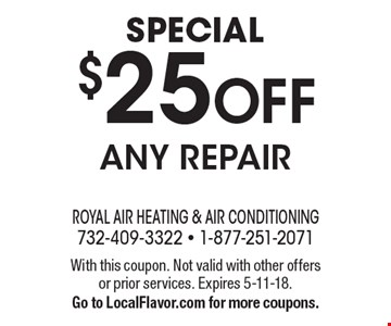 special $25 OFF any repair. With this coupon. Not valid with other offers or prior services. Expires 5-11-18. Go to LocalFlavor.com for more coupons.