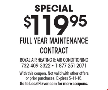 special $119.95 full year maintenance contract. With this coupon. Not valid with other offers or prior purchases. Expires 5-11-18. Go to LocalFlavor.com for more coupons.