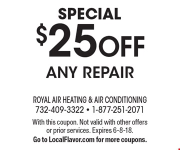 special $25 OFF any repair. With this coupon. Not valid with other offers or prior services. Expires 6-8-18. Go to LocalFlavor.com for more coupons.