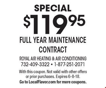 special $119.95full year maintenance contract. With this coupon. Not valid with other offers or prior purchases. Expires 6-8-18. Go to LocalFlavor.com for more coupons.