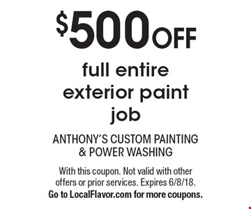 $500 OFF full entire exterior paint job. With this coupon. Not valid with other offers or prior services. Expires 6/8/18. Go to LocalFlavor.com for more coupons.