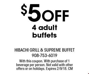 $5 off 4 adult buffets. With this coupon. With purchase of 1 beverage per person. Not valid with other offers or on holidays. Expires 2/9/18. CM
