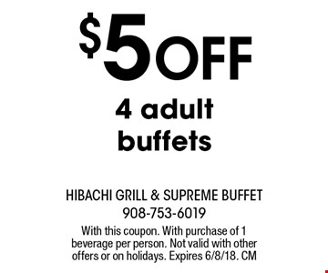 $5 off 4 adult buffets. With this coupon. With purchase of 1 beverage per person. Not valid with other offers or on holidays. Expires 6/8/18. CM