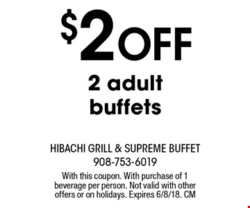 $2 off 2 adult buffets. With this coupon. With purchase of 1 beverage per person. Not valid with other offers or on holidays. Expires 6/8/18. CM
