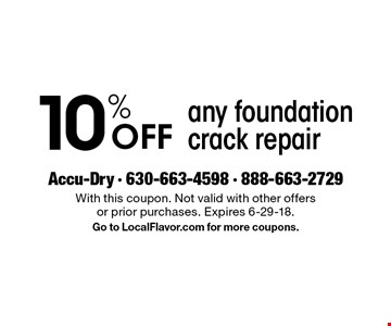 10% Off any foundation crack repair. With this coupon. Not valid with other offers or prior purchases. Expires 6-29-18. Go to LocalFlavor.com for more coupons.