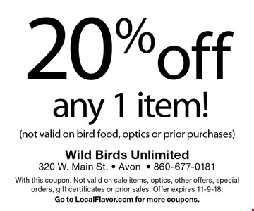 20% off any 1 item! (not valid on bird food, optics or prior purchases). With this coupon. Not valid on sale items, optics, other offers, special orders, gift certificates or prior sales. Offer expires 11-9-18. Go to LocalFlavor.com for more coupons.