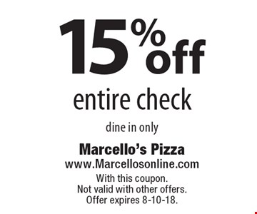 15% off entire check. Dine in only. With this coupon. Not valid with other offers. Offer expires 8-10-18.
