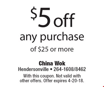 $5 off any purchase of $25 or more. With this coupon. Not valid with other offers. Offer expires 4-20-18.