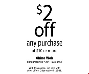 $2 off any purchase of $10 or more. With this coupon. Not valid with other offers. Offer expires 5-25-18.
