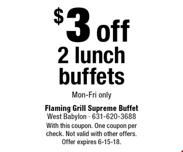 $3 off 2 lunch buffets. Mon-Fri only. With this coupon. One coupon per check. Not valid with other offers. Offer expires 6-15-18.