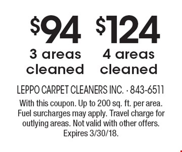 $1244 areas cleaned. $943 areas cleaned. . With this coupon. Up to 200 sq. ft. per area. Fuel surcharges may apply. Travel charge for outlying areas. Not valid with other offers. Expires 3/30/18.