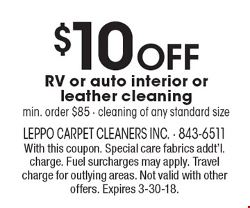 $10 Off RV or auto interior or leather cleaningmin. order $85 - cleaning of any standard size. With this coupon. Special care fabrics addt'l. charge. Fuel surcharges may apply. Travel charge for outlying areas. Not valid with other offers. Expires 3-30-18.