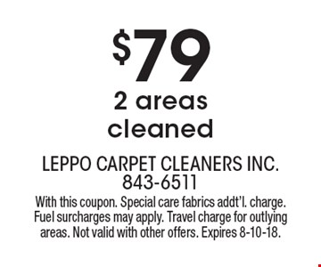 LEPPO CARPETS: $79 2 areas cleaned. With this coupon. Special care fabrics addt