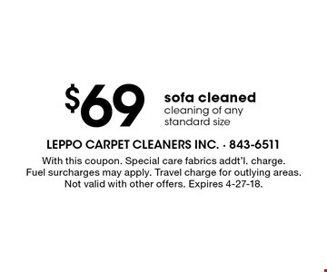 $69 sofa cleaned cleaning of any standard size. With this coupon. Special care fabrics addt'l. charge. Fuel surcharges may apply. Travel charge for outlying areas. Not valid with other offers. Expires 4-27-18.