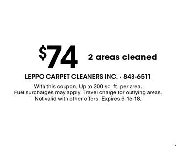 $74 2 areas cleaned. With this coupon. Up to 200 sq. ft. per area. Fuel surcharges may apply. Travel charge for outlying areas. Not valid with other offers. Expires 6-15-18.