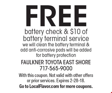 FREE battery check & $10 of battery terminal service we will clean the battery terminal & add anti-corrosive pads will be added for battery protection. With this coupon. Not valid with other offers or prior services. Expires 2-28-18. Go to LocalFlavor.com for more coupons.