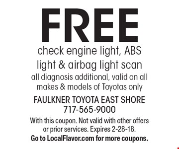 FREE check engine light, ABS light & airbag light scan all diagnosis additional, valid on all makes & models of Toyotas only. With this coupon. Not valid with other offers or prior services. Expires 2-28-18. Go to LocalFlavor.com for more coupons.