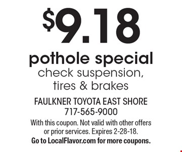 $9.18 pothole special check suspension, tires & brakes. With this coupon. Not valid with other offers or prior services. Expires 2-28-18. Go to LocalFlavor.com for more coupons.