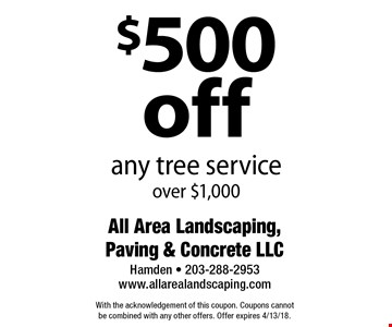 $500 off any tree service over $1,000. With the acknowledgement of this coupon. Coupons cannot be combined with any other offers. Offer expires 4/13/18.