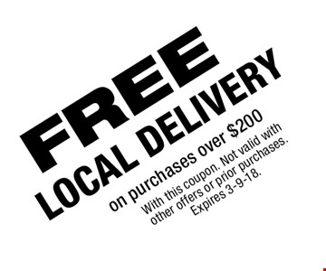Free local delivery on purchases over $200. With this coupon. Not valid with other offers or prior purchases. Expires 3-9-18.