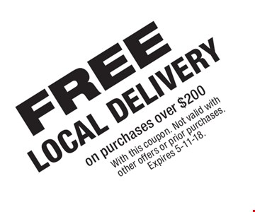 FREE LOCAL DELIVERY on purchases over $200. With this coupon. Not valid with other offers or prior purchases. Expires 5-11-18.