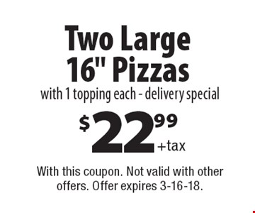 $22.99 +tax Two Large 16