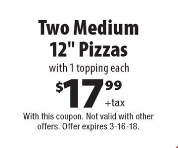 $17.99 +tax Two Medium 12