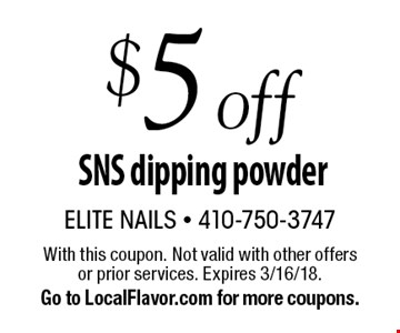 $5 off SNS dipping powder. With this coupon. Not valid with other offers or prior services. Expires 3/16/18. Go to LocalFlavor.com for more coupons.