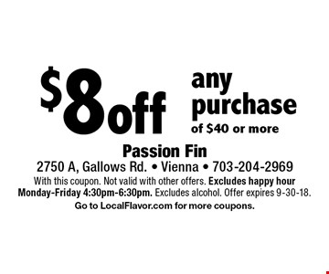 $8 off any purchase of $40 or more. With this coupon. Not valid with other offers. Excludes happy hour Monday-Friday 4:30pm-6:30pm. Excludes alcohol. Offer expires 9-30-18. Go to LocalFlavor.com for more coupons.
