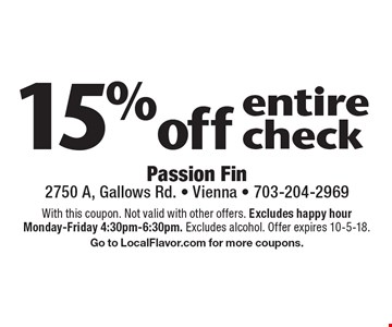 15% off entire check. With this coupon. Not valid with other offers. Excludes happy hour Monday-Friday 4:30pm-6:30pm. Excludes alcohol. Offer expires 10-5-18. Go to LocalFlavor.com for more coupons.