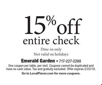 15%off entire check. Dine-in only. Not valid on holidays. One coupon per table, per visit. Coupons cannot be duplicated and have no cash value. Tax and gratuity excluded. Offer expires 2/23/18. Go to LocalFlavor.com for more coupons.