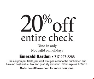 20% off entire check. Dine-in only. Not valid on holidays. One coupon per table, per visit. Coupons cannot be duplicated and have no cash value. Tax and gratuity excluded. Offer expires 4/27/18. Go to LocalFlavor.com for more coupons.