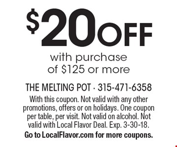 $20 OFF with purchase of $125 or more. With this coupon. Not valid with any other promotions, offers or on holidays. One coupon per table, per visit. Not valid on alcohol. Not valid with Local Flavor Deal. Exp. 3-30-18. Go to LocalFlavor.com for more coupons.