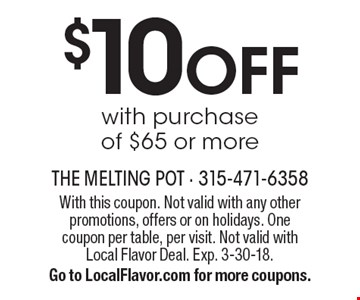 $10 OFF with purchase of $65 or more. With this coupon. Not valid with any other promotions, offers or on holidays. One coupon per table, per visit. Not valid with Local Flavor Deal. Exp. 3-30-18. Go to LocalFlavor.com for more coupons.