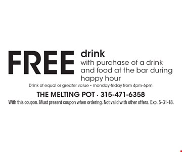 FREE drink with purchase of a drink and food at the bar during happy hour. With this coupon. Must present coupon when ordering. Not valid with other offers. Exp. 5-31-18.
