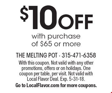 $10 OFF with purchase of $65 or more. With this coupon. Not valid with any otherpromotions, offers or on holidays. Onecoupon per table, per visit. Not valid withLocal Flavor Deal. Exp. 5-31-18. Go to LocalFlavor.com for more coupons.