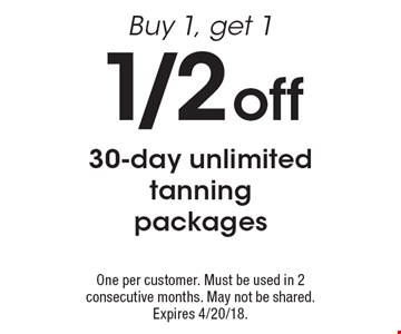 1/2 off 30-day unlimited tanning packages. Buy 1, get 1. One per customer. Must be used in 2 consecutive months. May not be shared. Expires 4/20/18.