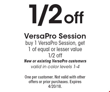 1/2 off VersaPro Session. Buy 1 VersaPro Session, get 1 of equal or lesser value 1/2 off. New or existing VersaPro customers. Valid in color levels 1-4. One per customer. Not valid with other offers or prior purchases. Expires 4/20/18.