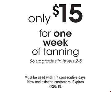 Only $15 for one week of tanning. $6 upgrades in levels 2-5. Must be used within 7 consecutive days. New and existing customers. Expires 4/20/18.