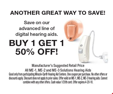 ANOTHER GREAT WAY TO SAVE! BUY 1 GET 150% OFF! Save on our advanced line of digital hearing aids.. Manufacturer's Suggested Retail PriceAll ME-1, ME-2 and ME-3 Solutions Hearing AidsGood only from participating Miracle-Ear Hearing Aid Centers. One coupon per purchase. No other offers or discounts apply. Discount does not apply to prior sales. Offer valid on ME-1, ME-2, ME-3 hearing aids. Cannot combine with any other offers. Cash value 1/20th cent. Offer expires 4-20-18.