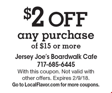 $2 OFF any purchase of $15 or more. With this coupon. Not valid with other offers. Expires 2/9/18. Go to LocalFlavor.com for more coupons.
