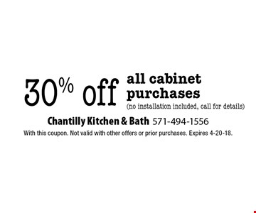 30% off all cabinet purchases (no installation included, call for details). With this coupon. Not valid with other offers or prior purchases. Expires 4-20-18.